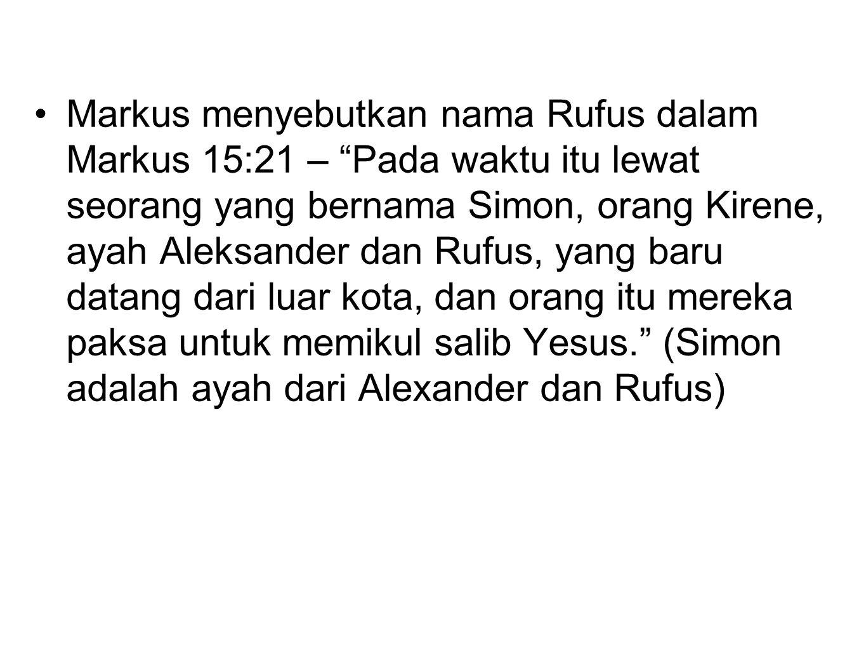 """Markus menyebutkan nama Rufus dalam Markus 15:21 – """"Pada waktu itu lewat seorang yang bernama Simon, orang Kirene, ayah Aleksander dan Rufus, yang bar"""
