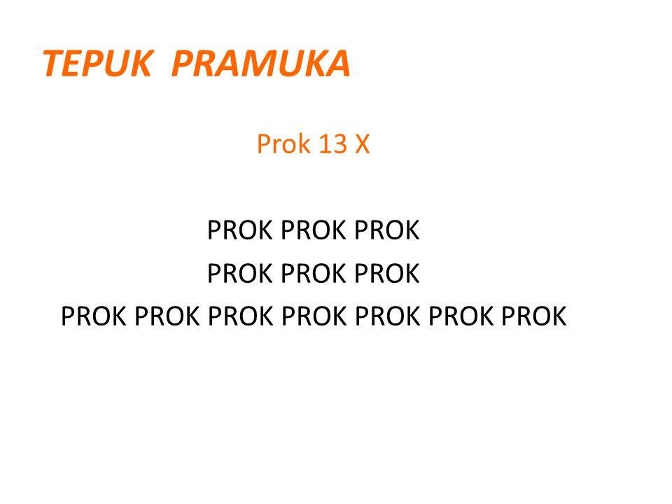TEPUK PRAMUKA Prok 13 X PROK PROK PROK PROK PROK PROK PROK PROK PROK PROK