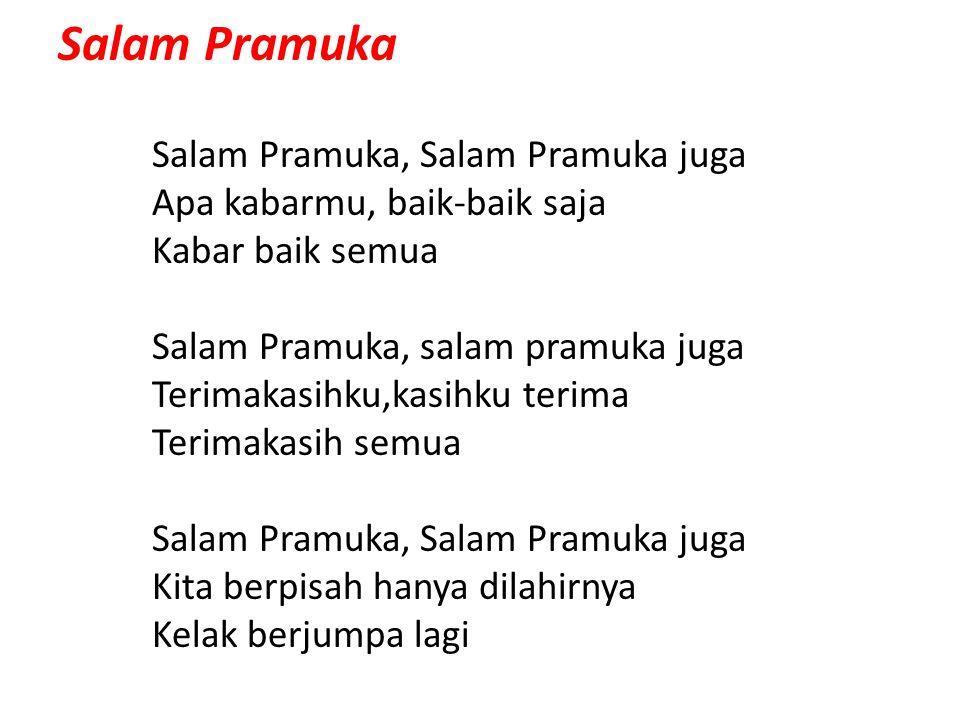 Salam Pramuka Salam Pramuka, Salam Pramuka juga Apa kabarmu, baik-baik saja Kabar baik semua Salam Pramuka, salam pramuka juga Terimakasihku,kasihku t