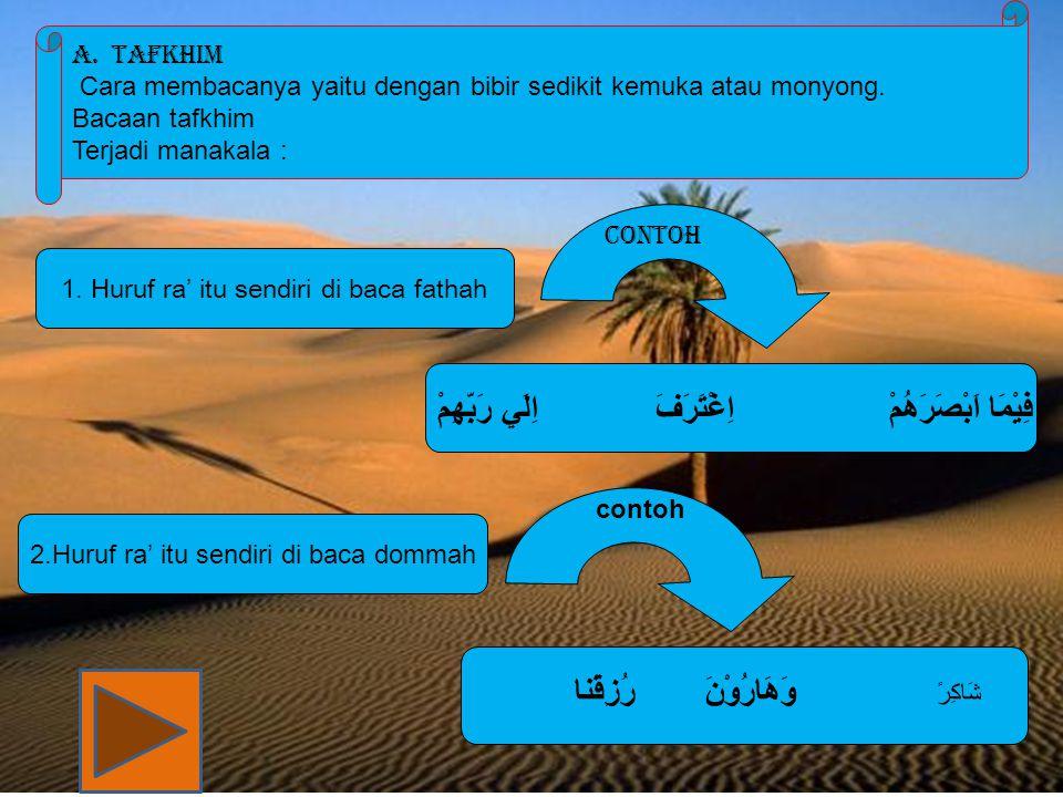3.Huruf ra' berharakat sukun dan terletak sesudah huruf yang berharakat fathah contoh ا لمر و ة ا ر حا مهن ا لر سلنا و ا لا ر ض 4.
