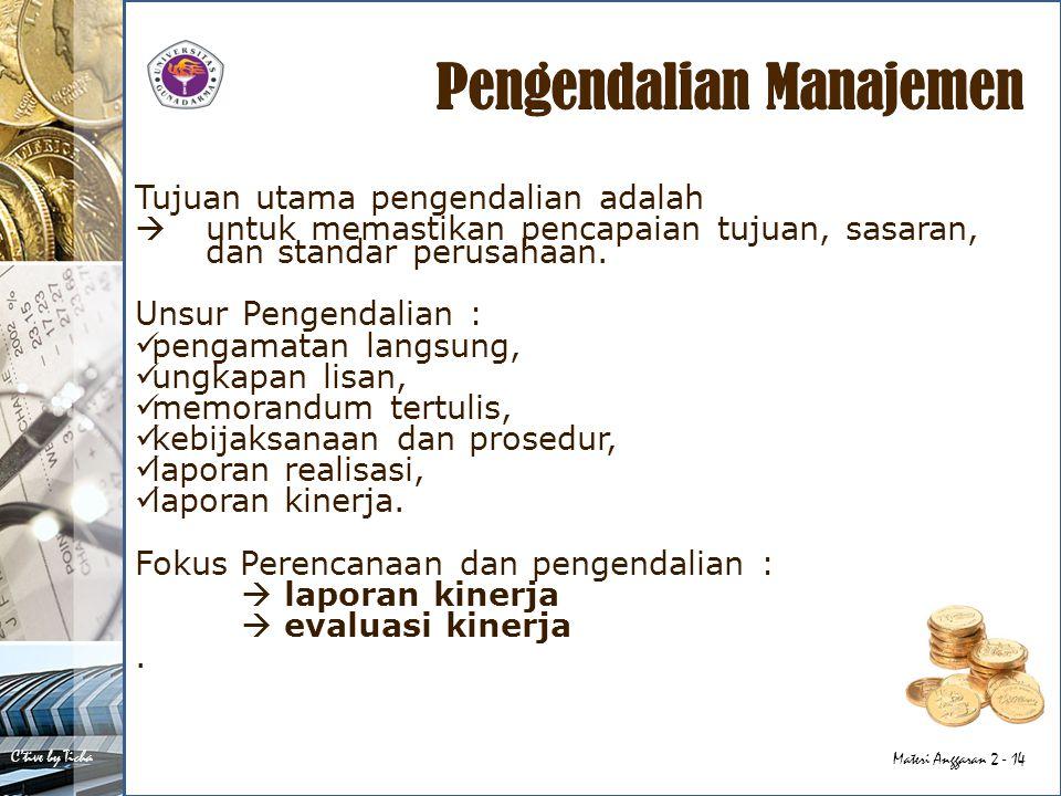 C'tive by Ticha Materi Anggaran 2 - 14 Tujuan utama pengendalian adalah  untuk memastikan pencapaian tujuan, sasaran, dan standar perusahaan. Unsur P