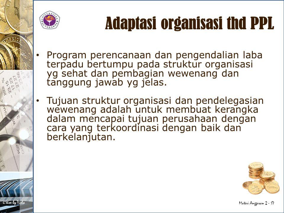 C'tive by Ticha Materi Anggaran 2 - 17 Program perencanaan dan pengendalian laba terpadu bertumpu pada struktur organisasi yg sehat dan pembagian wewe