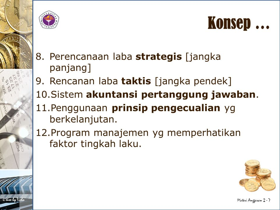 C'tive by Ticha Materi Anggaran 2 - 7 8.Perencanaan laba strategis [jangka panjang] 9.Rencanan laba taktis [jangka pendek] 10.Sistem akuntansi pertanggung jawaban.