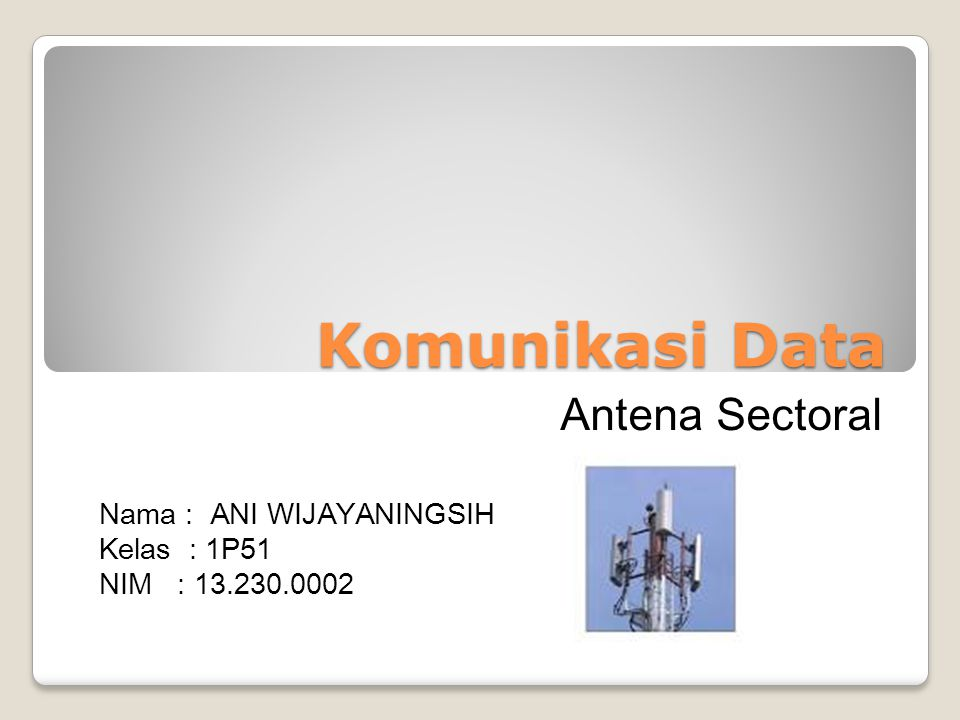 Komunikasi Data Antena Sectoral Nama : ANI WIJAYANINGSIH Kelas : 1P51 NIM : 13.230.0002