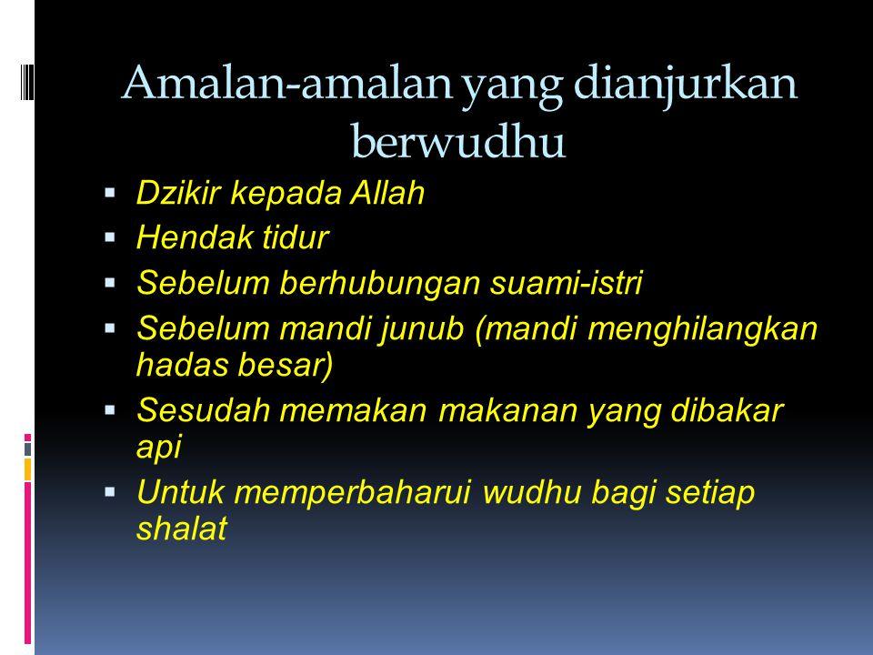 Amalan-amalan yang dianjurkan berwudhu  Dzikir kepada Allah  Hendak tidur  Sebelum berhubungan suami-istri  Sebelum mandi junub (mandi menghilangk