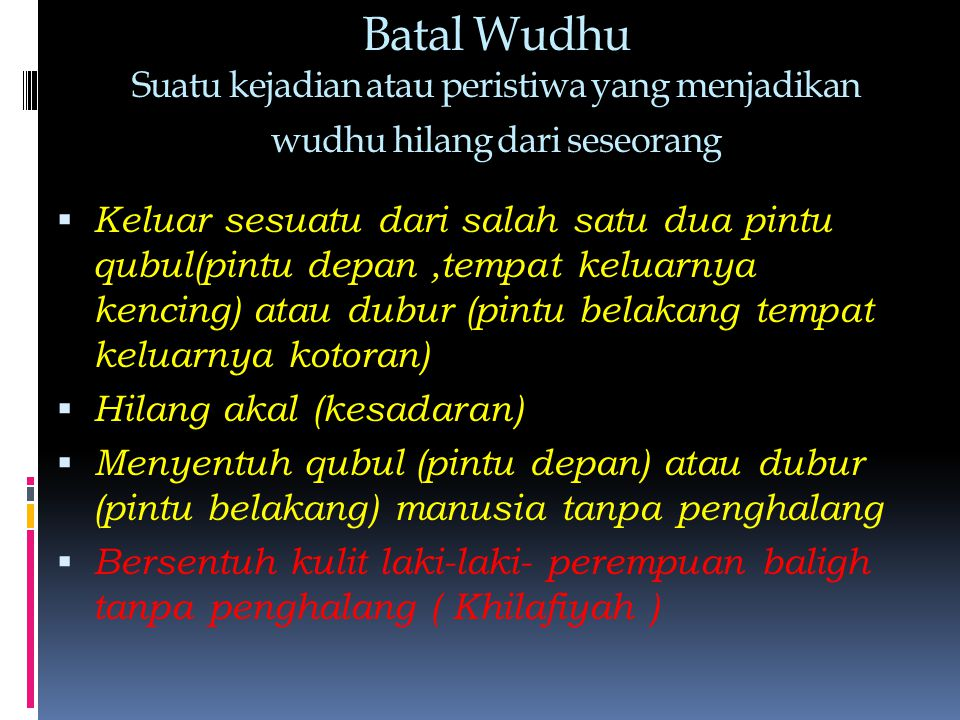 Batal Wudhu Suatu kejadian atau peristiwa yang menjadikan wudhu hilang dari seseorang  Keluar sesuatu dari salah satu dua pintu qubul(pintu depan,tem