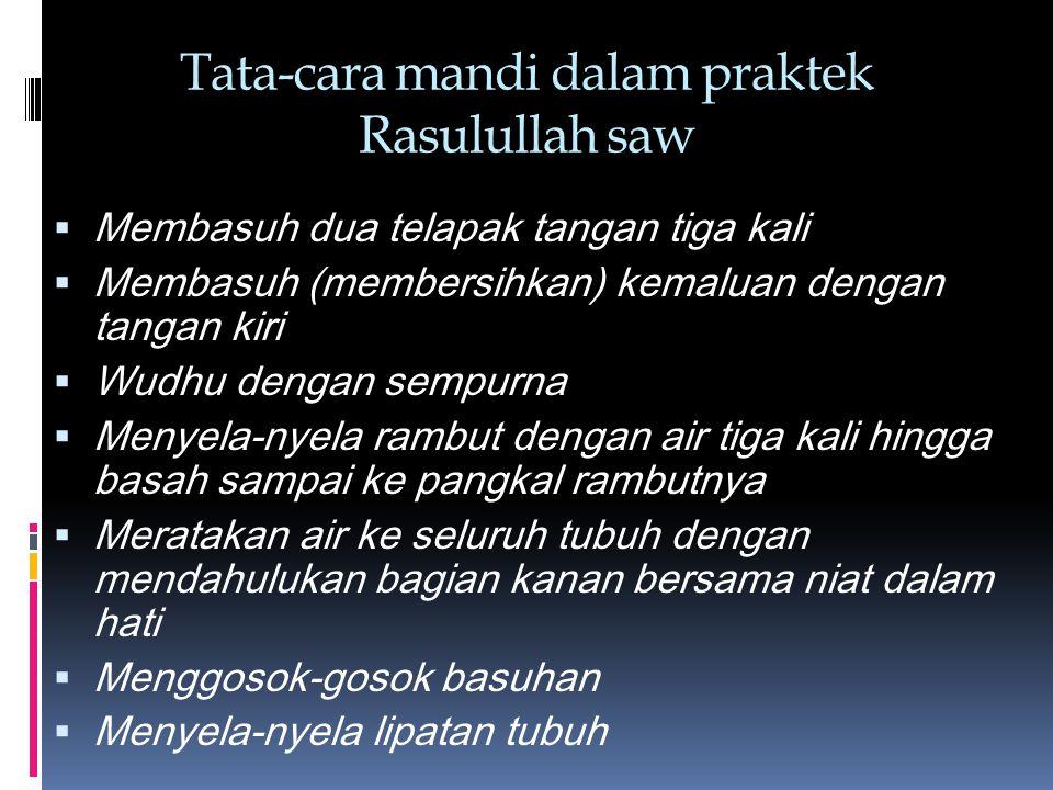 Tata-cara mandi dalam praktek Rasulullah saw  Membasuh dua telapak tangan tiga kali  Membasuh (membersihkan) kemaluan dengan tangan kiri  Wudhu den