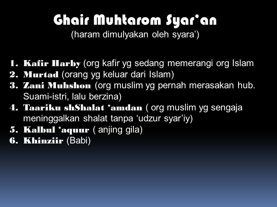Ghair Muhtarom Syar'an (haram dimulyakan oleh syara') 1.Kafir Harby (org kafir yg sedang memerangi org Islam 2.Murtad (orang yg keluar dari Islam) 3.Zani Muhshon (org muslim yg pernah merasakan hub.