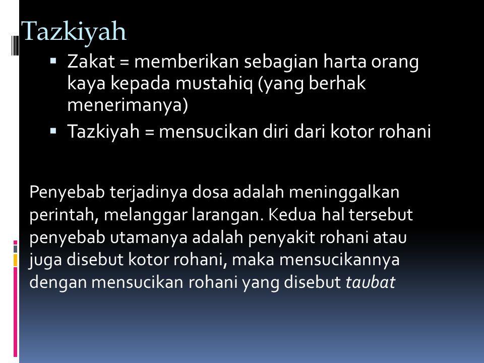 Tazkiyah  Zakat = memberikan sebagian harta orang kaya kepada mustahiq (yang berhak menerimanya)  Tazkiyah = mensucikan diri dari kotor rohani Penyebab terjadinya dosa adalah meninggalkan perintah, melanggar larangan.
