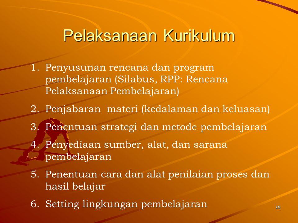 16 Pelaksanaan Kurikulum 1.Penyusunan rencana dan program pembelajaran (Silabus, RPP: Rencana Pelaksanaan Pembelajaran) 2.Penjabaran materi (kedalaman
