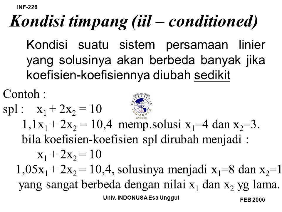 Univ. INDONUSA Esa Unggul INF-226 FEB 2006 Kondisi timpang (iil – conditioned) Kondisi suatu sistem persamaan linier yang solusinya akan berbeda banya