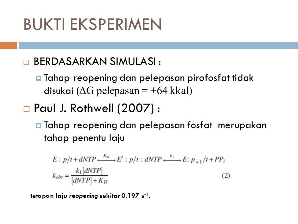 BUKTI EKSPERIMEN  BERDASARKAN SIMULASI :  Tahap reopening dan pelepasan pirofosfat tidak disukai ( ΔG pelepasan = +64 kkal)  Paul J.