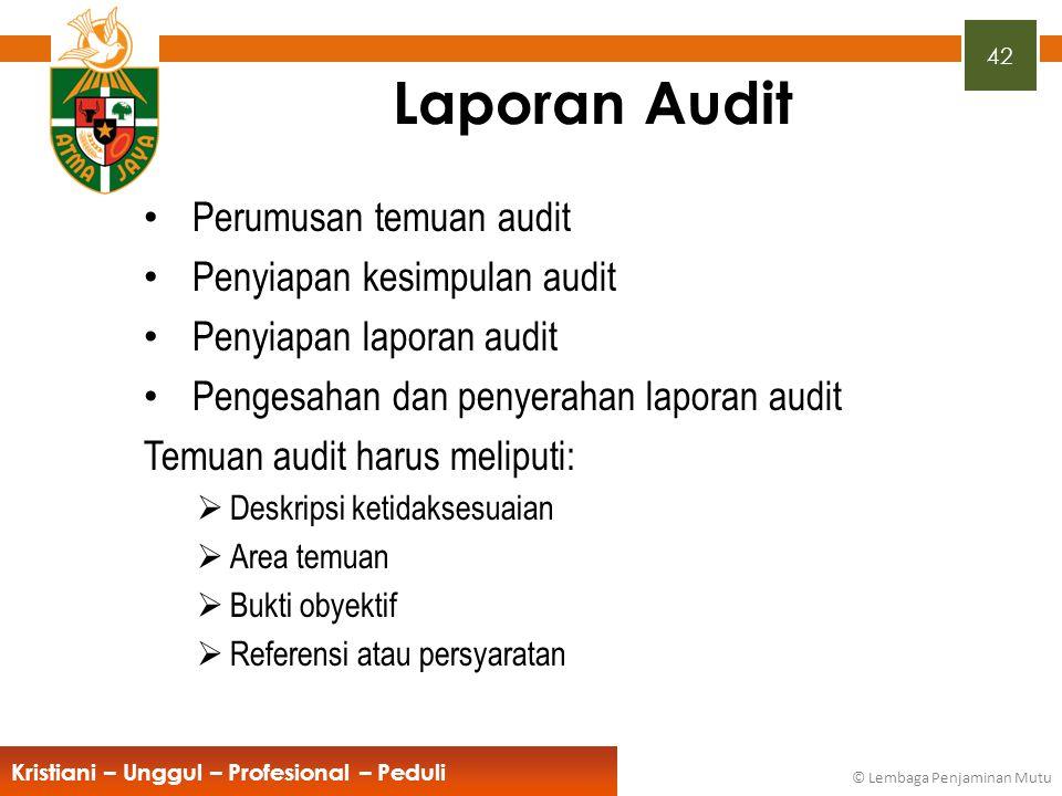 42 Kristiani – Unggul – Profesional – Peduli © Lembaga Penjaminan Mutu Laporan Audit Perumusan temuan audit Penyiapan kesimpulan audit Penyiapan lapor