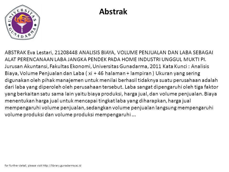 Abstrak ABSTRAK Eva Lestari, 21208448 ANALISIS BIAYA, VOLUME PENJUALAN DAN LABA SEBAGAI ALAT PERENCANAAN LABA JANGKA PENDEK PADA HOME INDUSTRI UNGGUL MUKTI PI.