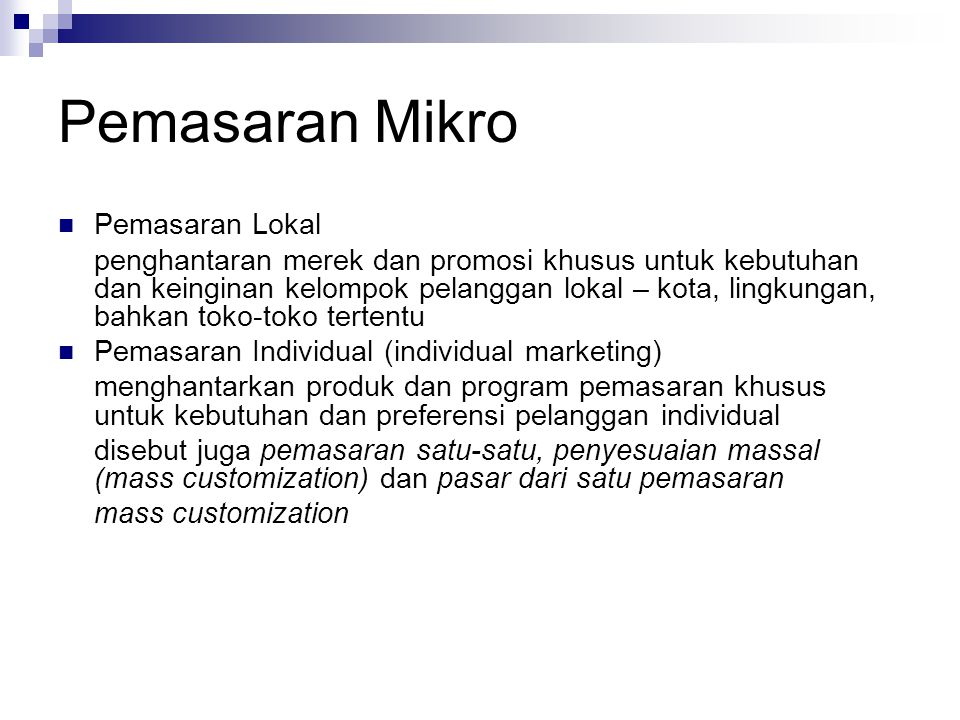 Pemasaran Mikro Pemasaran Lokal penghantaran merek dan promosi khusus untuk kebutuhan dan keinginan kelompok pelanggan lokal – kota, lingkungan, bahka