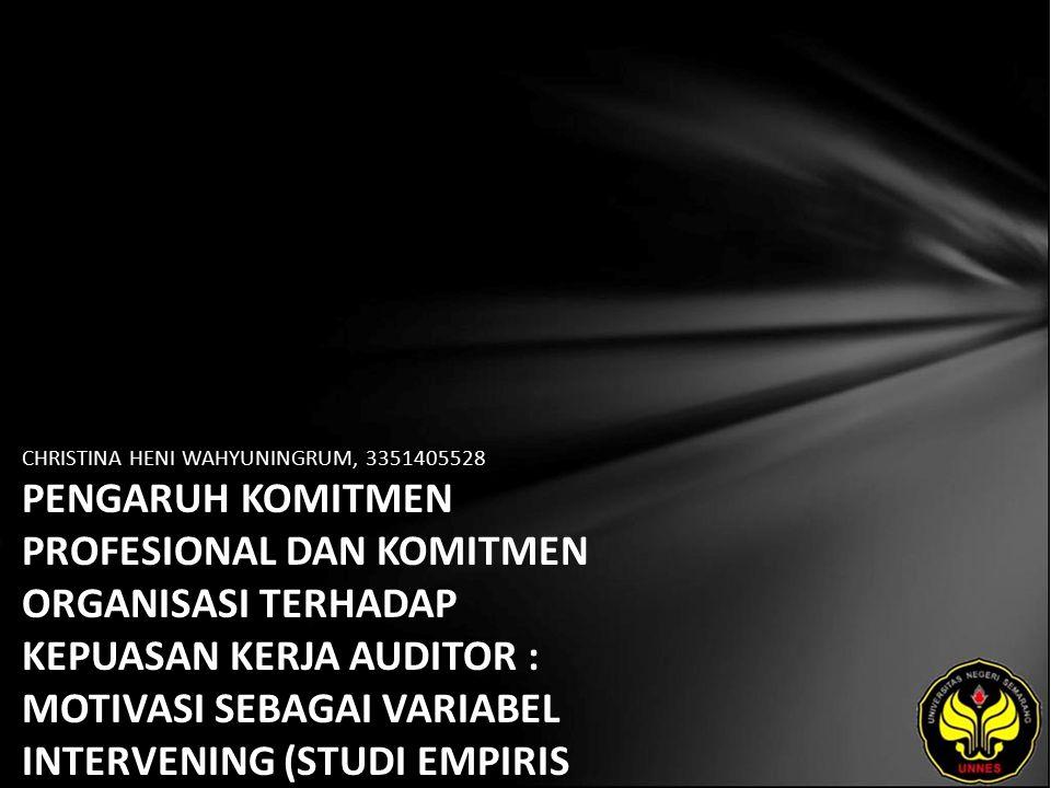 CHRISTINA HENI WAHYUNINGRUM, 3351405528 PENGARUH KOMITMEN PROFESIONAL DAN KOMITMEN ORGANISASI TERHADAP KEPUASAN KERJA AUDITOR : MOTIVASI SEBAGAI VARIABEL INTERVENING (STUDI EMPIRIS PADA KANTOR AKUNTAN PUBLIK DI SEMARANG)