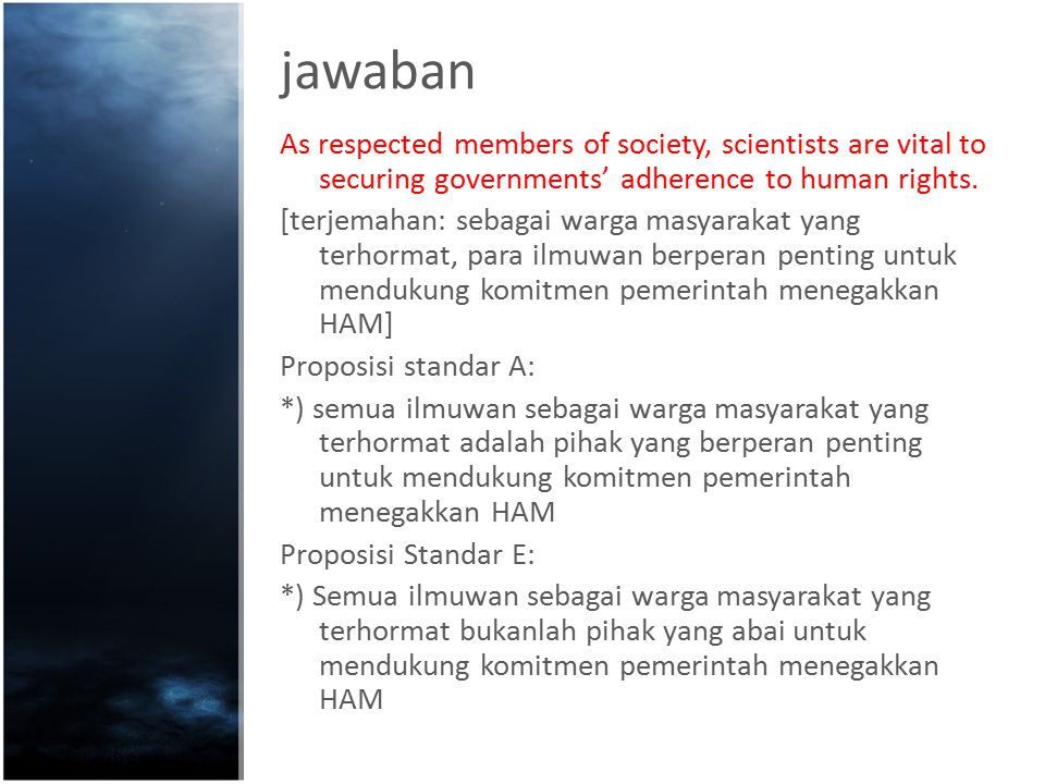 jawaban As respected members of society, scientists are vital to securing governments' adherence to human rights.