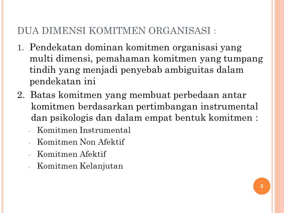 DUA DIMENSI KOMITMEN ORGANISASI : 1. Pendekatan dominan komitmen organisasi yang multi dimensi, pemahaman komitmen yang tumpang tindih yang menjadi pe