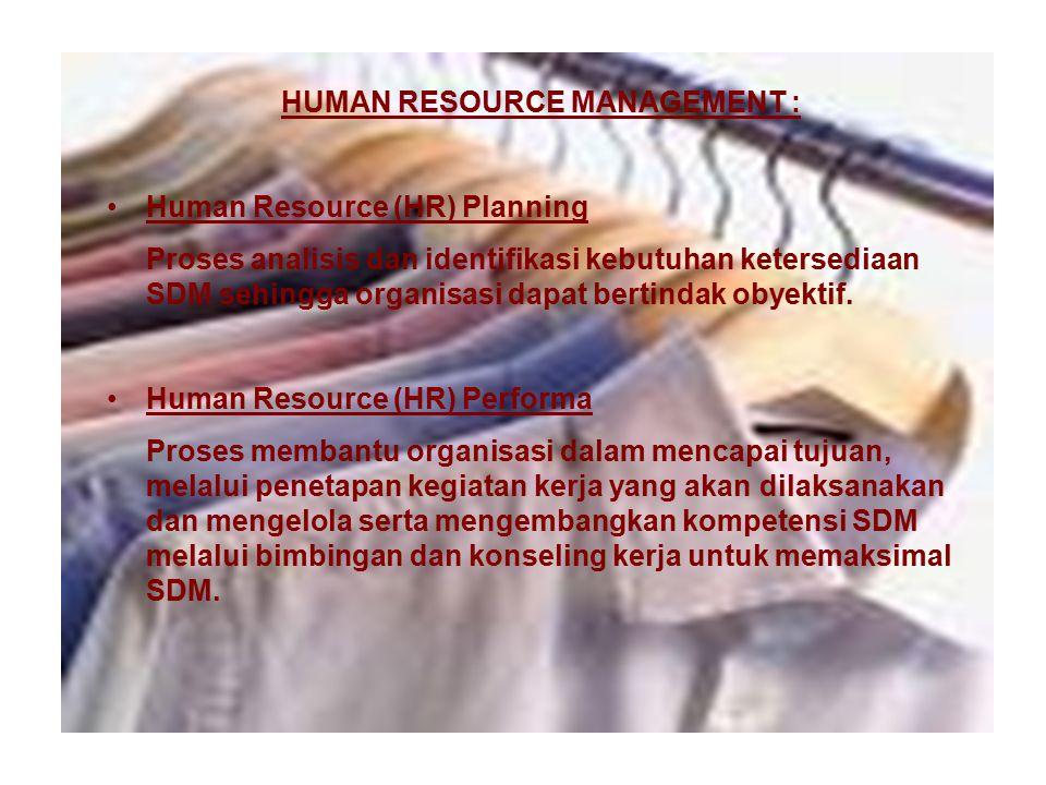 HUMAN RESOURCE MANAGEMENT : Human Resource (HR) Planning Proses analisis dan identifikasi kebutuhan ketersediaan SDM sehingga organisasi dapat bertindak obyektif.