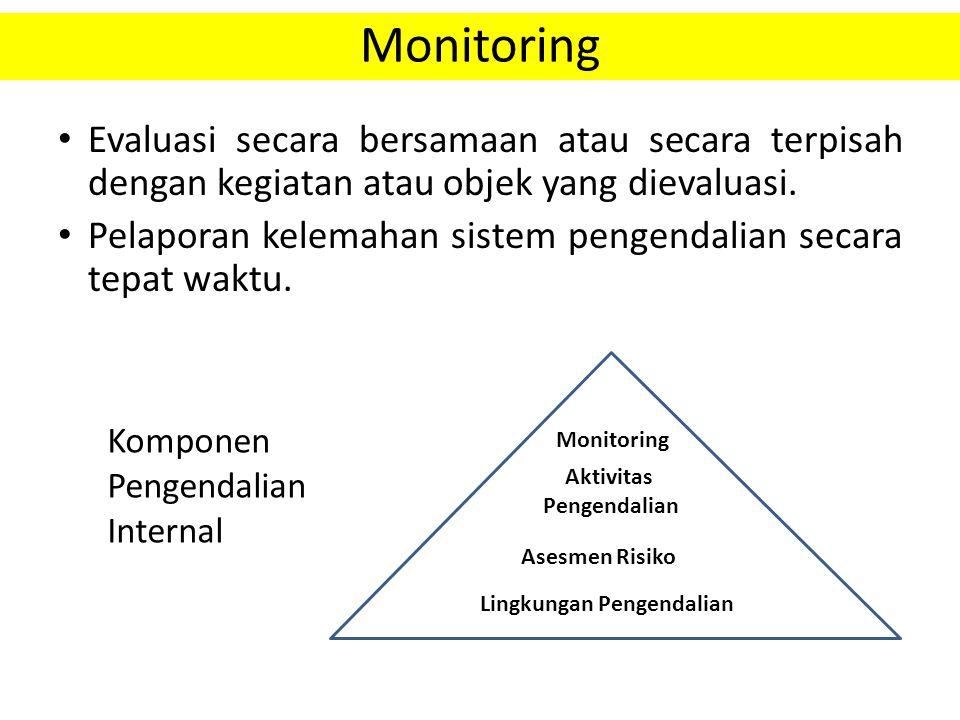 Monitoring Evaluasi secara bersamaan atau secara terpisah dengan kegiatan atau objek yang dievaluasi. Pelaporan kelemahan sistem pengendalian secara t