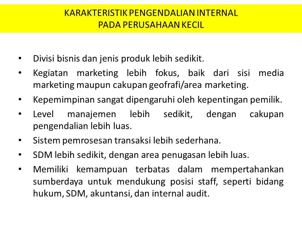 KARAKTERISTIK PENGENDALIAN INTERNAL PADA PERUSAHAAN KECIL Divisi bisnis dan jenis produk lebih sedikit. Kegiatan marketing lebih fokus, baik dari sisi