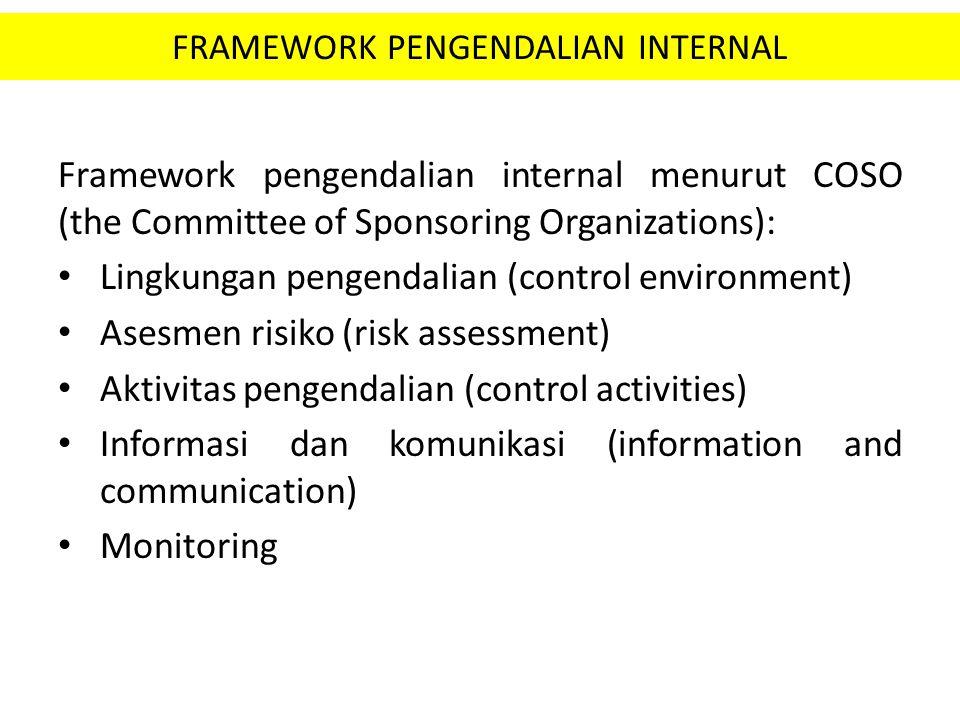 FRAMEWORK PENGENDALIAN INTERNAL Framework pengendalian internal menurut COSO (the Committee of Sponsoring Organizations): Lingkungan pengendalian (con
