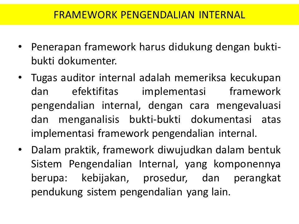 FRAMEWORK PENGENDALIAN INTERNAL Penerapan framework harus didukung dengan bukti- bukti dokumenter. Tugas auditor internal adalah memeriksa kecukupan d