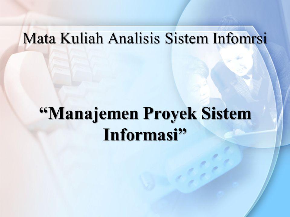 """""""Manajemen Proyek Sistem Informasi"""" Mata Kuliah Analisis Sistem Infomrsi"""