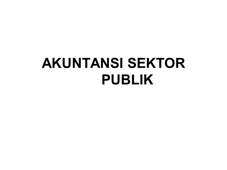 Pengertian dan Ruang Lingkup Akuntansi Sektor Publik Pengertian akuntansi menurut AICPA: Accounting is the art of recording, classifying and summarizing, in a significant manner and in term of money, transactions and events, which are in part at least, of financial character, and interpreting the result there of