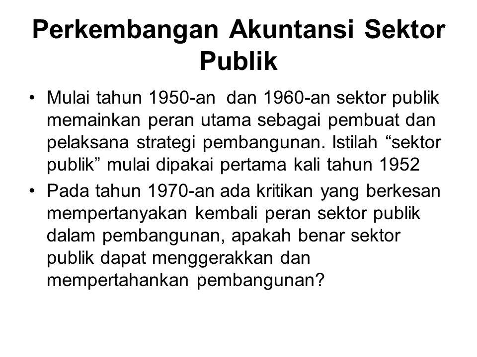 Perkembangan Akuntansi Sektor Publik Mulai tahun 1950-an dan 1960-an sektor publik memainkan peran utama sebagai pembuat dan pelaksana strategi pemban