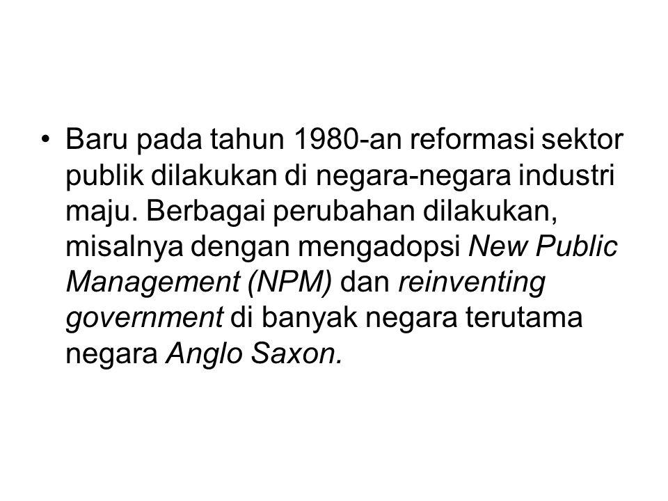 Baru pada tahun 1980-an reformasi sektor publik dilakukan di negara-negara industri maju. Berbagai perubahan dilakukan, misalnya dengan mengadopsi New