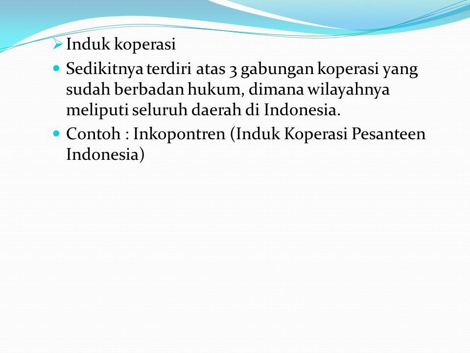  Induk koperasi Sedikitnya terdiri atas 3 gabungan koperasi yang sudah berbadan hukum, dimana wilayahnya meliputi seluruh daerah di Indonesia. Contoh