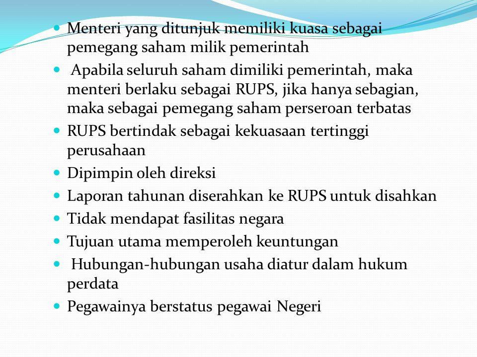 Menteri yang ditunjuk memiliki kuasa sebagai pemegang saham milik pemerintah Apabila seluruh saham dimiliki pemerintah, maka menteri berlaku sebagai R