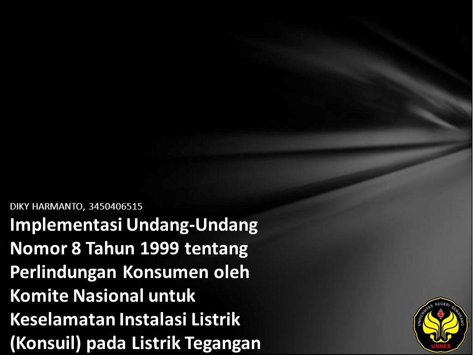 Identitas Mahasiswa - NAMA : DIKY HARMANTO - NIM : 3450406515 - PRODI : Ilmu Hukum - JURUSAN : Hukum dan Kewarganegaraan - FAKULTAS : Hukum - EMAIL : dic_darkangel pada domain yahoo.co.id - PEMBIMBING 1 : Duhita Driyah Suprapti, S.H., M.Hum.