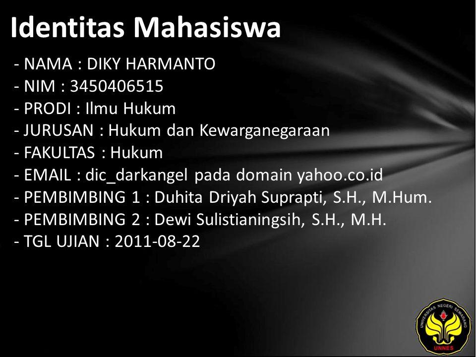Identitas Mahasiswa - NAMA : DIKY HARMANTO - NIM : 3450406515 - PRODI : Ilmu Hukum - JURUSAN : Hukum dan Kewarganegaraan - FAKULTAS : Hukum - EMAIL :