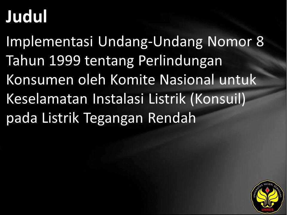 Judul Implementasi Undang-Undang Nomor 8 Tahun 1999 tentang Perlindungan Konsumen oleh Komite Nasional untuk Keselamatan Instalasi Listrik (Konsuil) p