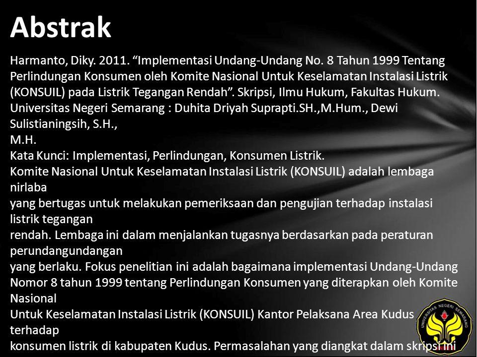 """Abstrak Harmanto, Diky. 2011. """"Implementasi Undang-Undang No. 8 Tahun 1999 Tentang Perlindungan Konsumen oleh Komite Nasional Untuk Keselamatan Instal"""