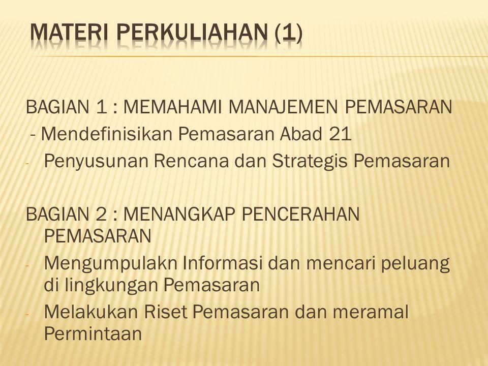 BAGIAN 1 : MEMAHAMI MANAJEMEN PEMASARAN - Mendefinisikan Pemasaran Abad 21 - Penyusunan Rencana dan Strategis Pemasaran BAGIAN 2 : MENANGKAP PENCERAHA