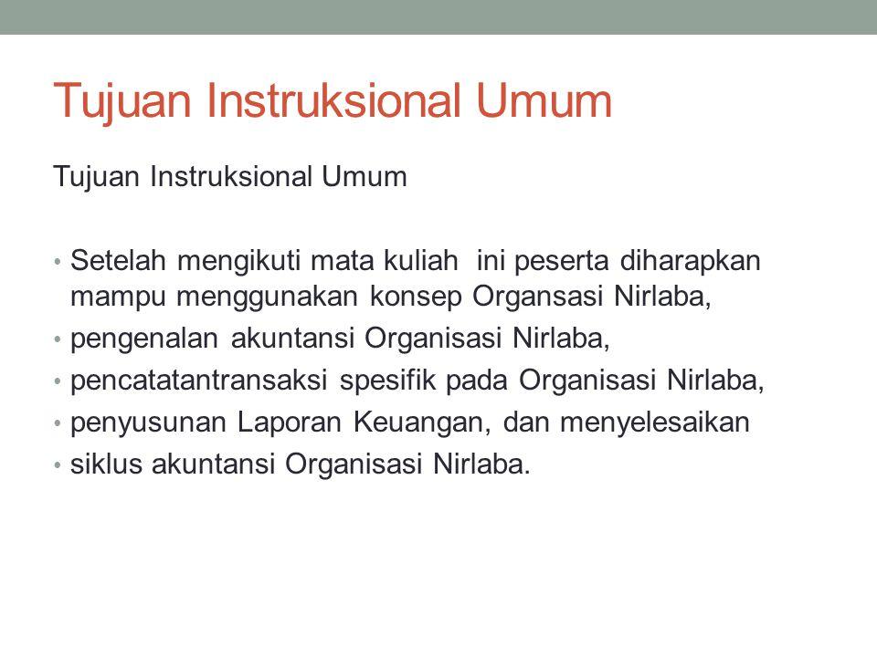 Tujuan Instruksional Umum Setelah mengikuti mata kuliah ini peserta diharapkan mampu menggunakan konsep Organsasi Nirlaba, pengenalan akuntansi Organi