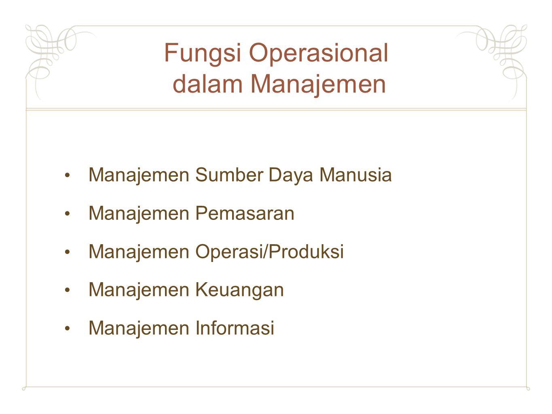 Fungsi Operasional dalam Manajemen Manajemen Sumber Daya Manusia Manajemen Pemasaran Manajemen Operasi/Produksi Manajemen Keuangan Manajemen Informasi