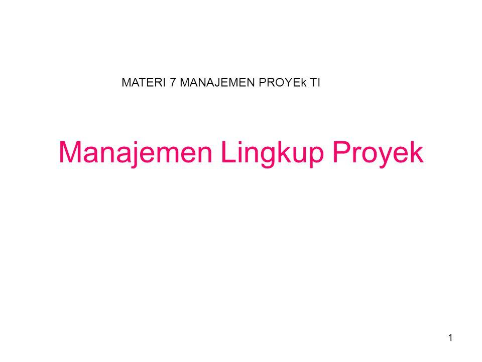 1 Manajemen Lingkup Proyek MATERI 7 MANAJEMEN PROYEk TI