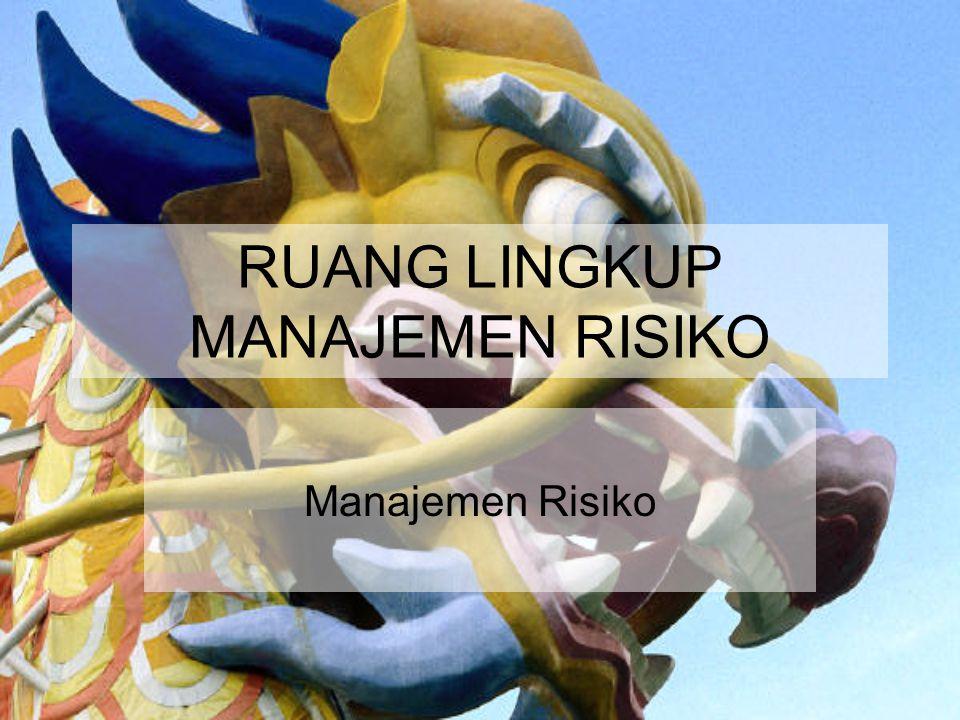 RUANG LINGKUP MANAJEMEN RISIKO Manajemen Risiko