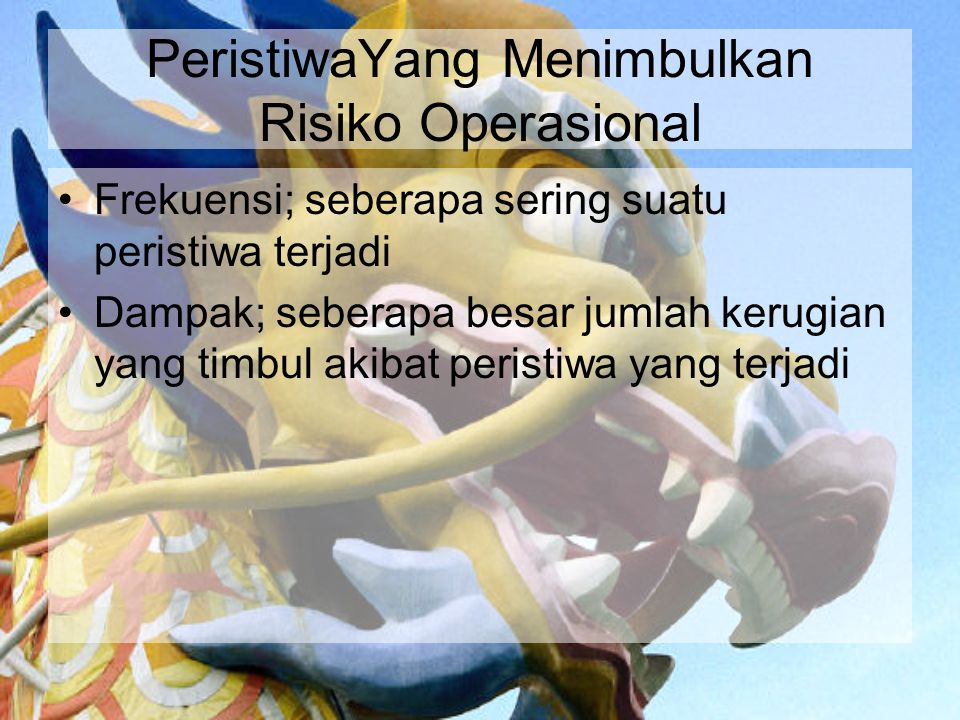 PeristiwaYang Menimbulkan Risiko Operasional Frekuensi; seberapa sering suatu peristiwa terjadi Dampak; seberapa besar jumlah kerugian yang timbul aki