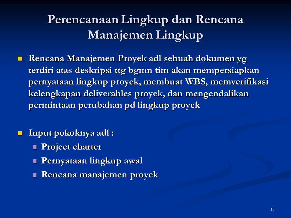 5 Perencanaan Lingkup dan Rencana Manajemen Lingkup Rencana Manajemen Proyek adl sebuah dokumen yg terdiri atas deskripsi ttg bgmn tim akan mempersiap