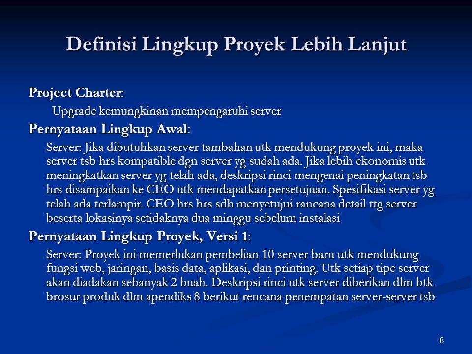 8 Definisi Lingkup Proyek Lebih Lanjut Project Charter: Upgrade kemungkinan mempengaruhi server Pernyataan Lingkup Awal: Server: Jika dibutuhkan serve