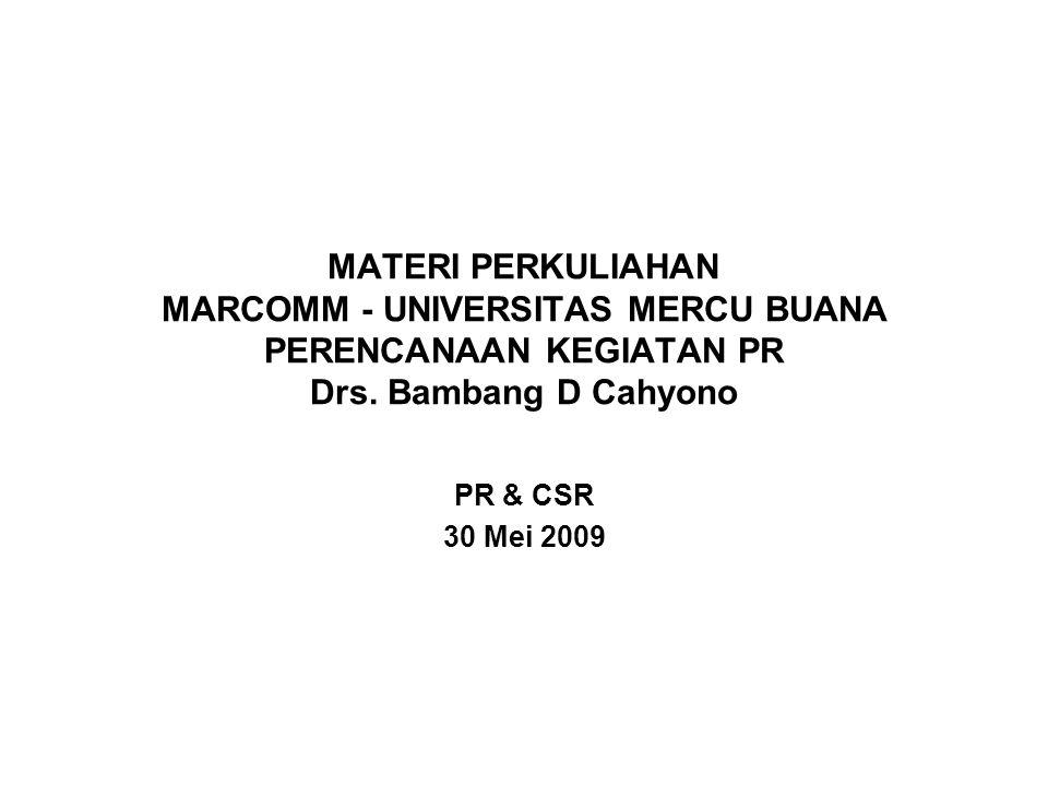 MATERI PERKULIAHAN MARCOMM - UNIVERSITAS MERCU BUANA PERENCANAAN KEGIATAN PR Drs. Bambang D Cahyono PR & CSR 30 Mei 2009