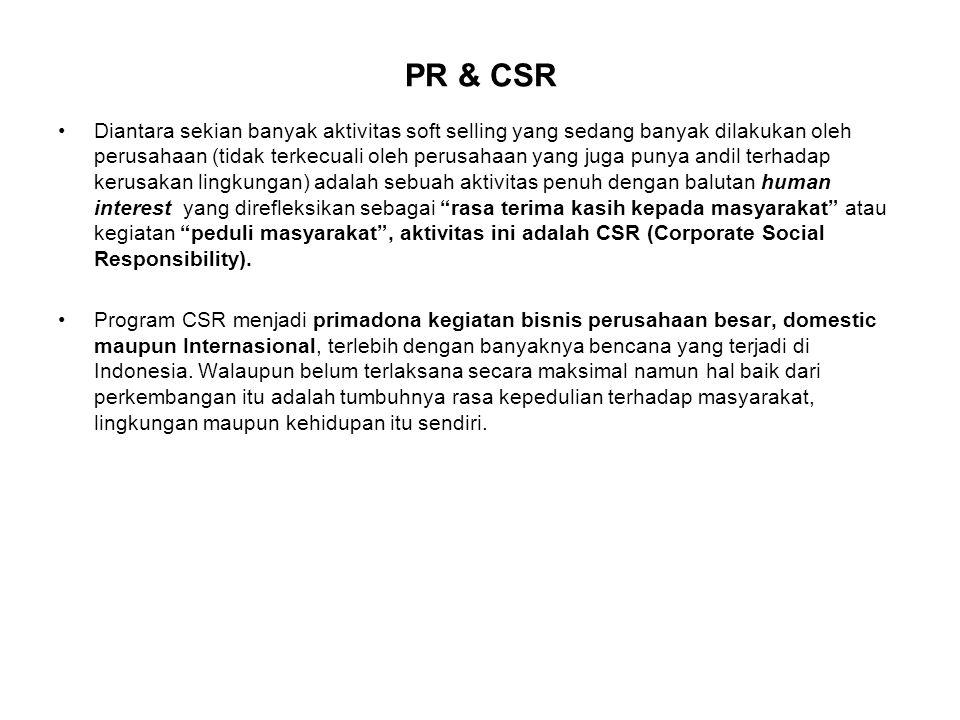 PR & CSR Diantara sekian banyak aktivitas soft selling yang sedang banyak dilakukan oleh perusahaan (tidak terkecuali oleh perusahaan yang juga punya