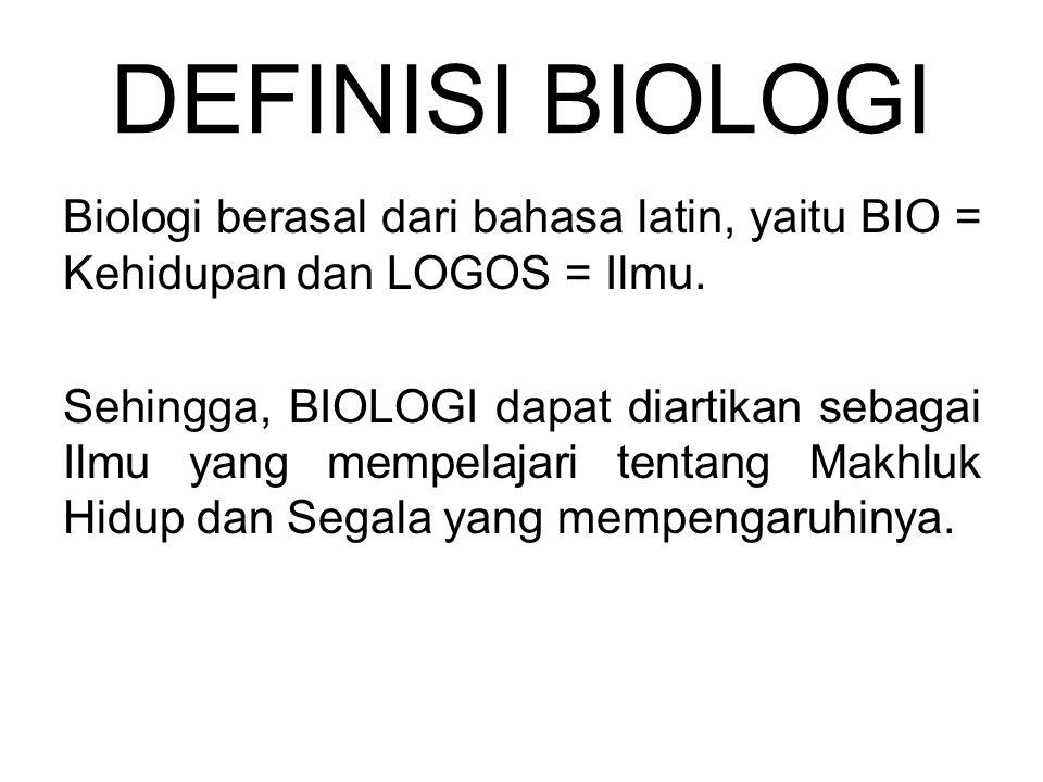 DEFINISI BIOLOGI Biologi berasal dari bahasa latin, yaitu BIO = Kehidupan dan LOGOS = Ilmu. Sehingga, BIOLOGI dapat diartikan sebagai Ilmu yang mempel