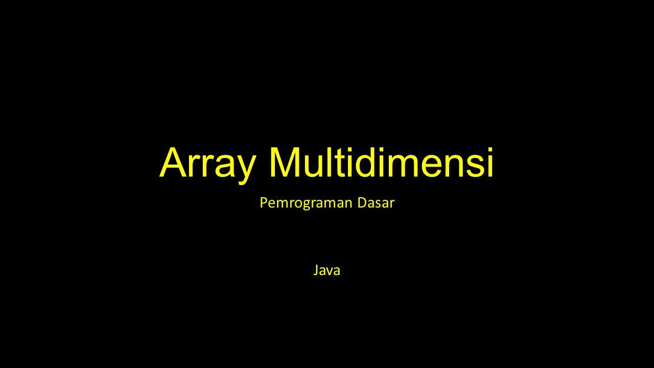 Array Multidimensi Pemrograman Dasar Java