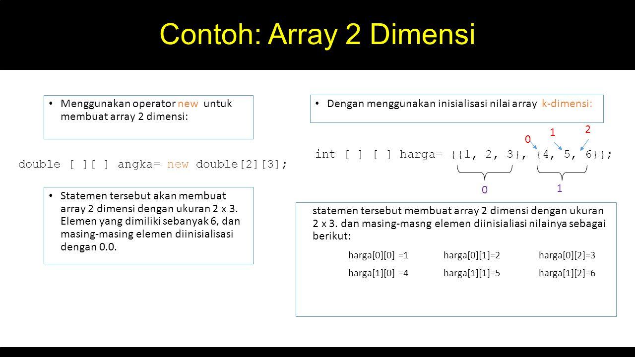 Contoh: Array 2 Dimensi Menggunakan operator new untuk membuat array 2 dimensi: Dengan menggunakan inisialisasi nilai array k-dimensi: statemen terseb
